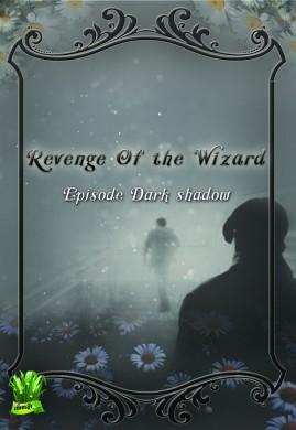 Revenge of the  wizard  Episode dark shadow